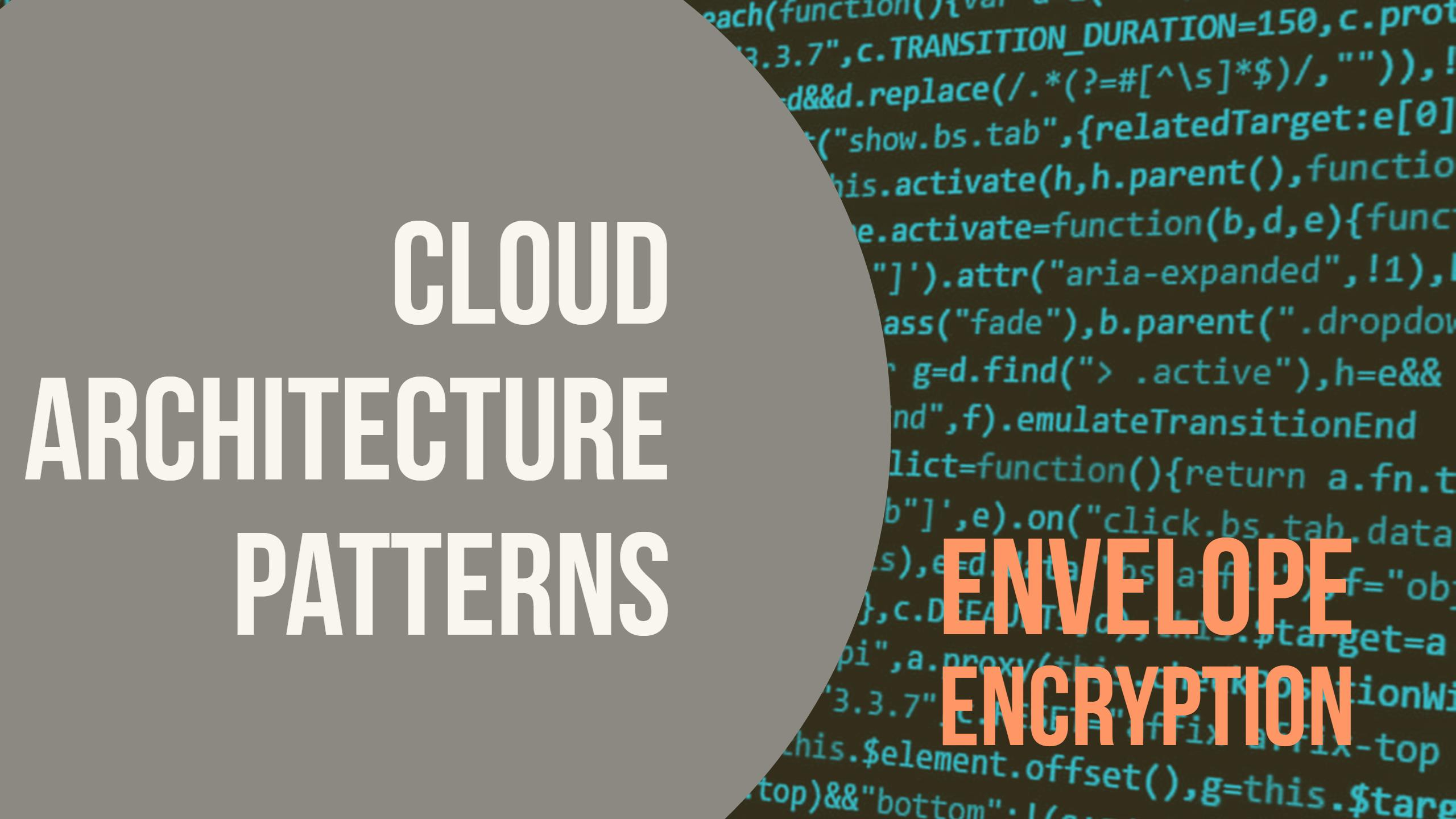 Cloud Architecture Pattern: Envelope Encryption (or Digital Envelope